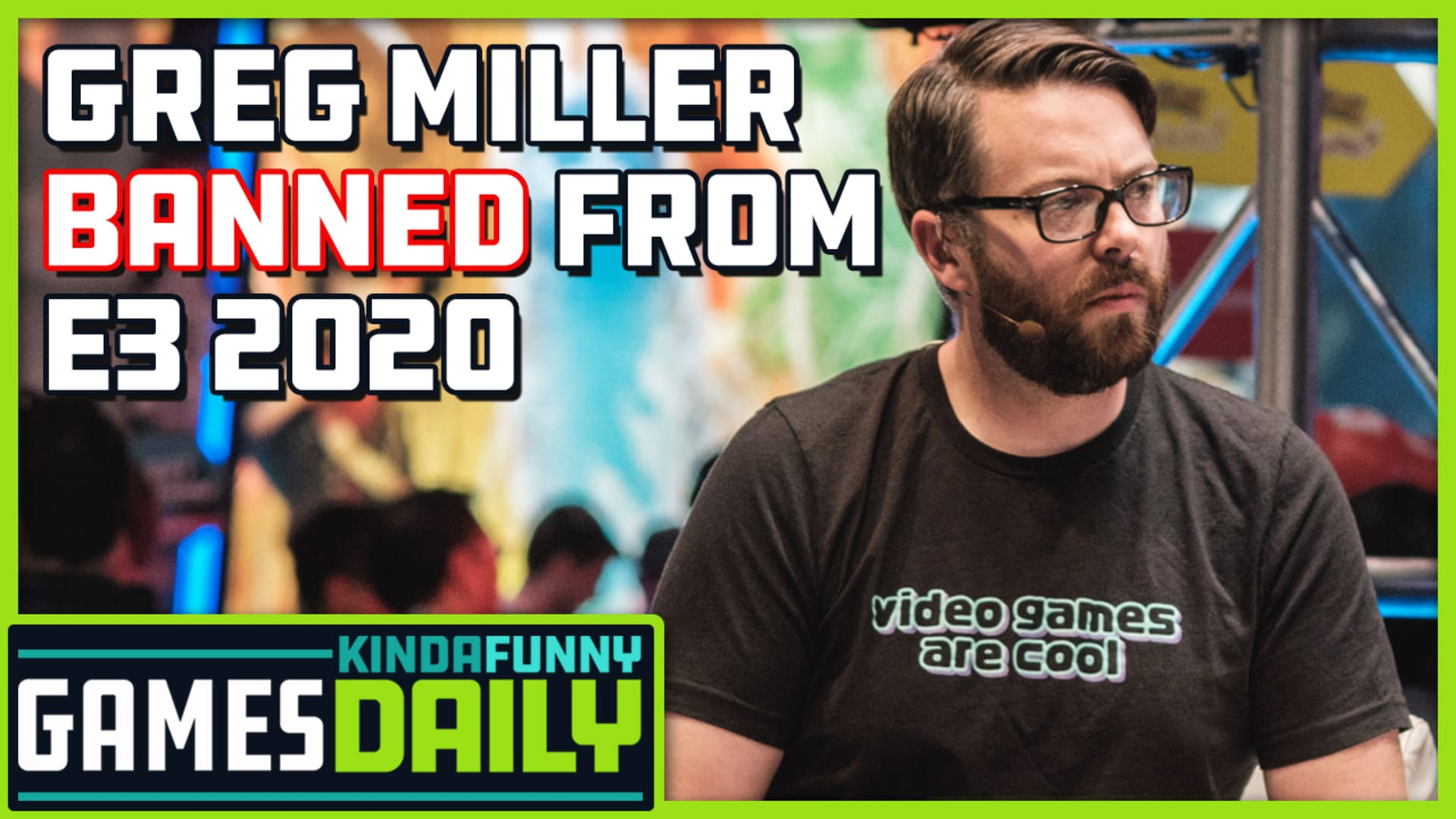 Greg Miller Banned from E3 2020 - Kinda Funny Games Daily 06 27 19